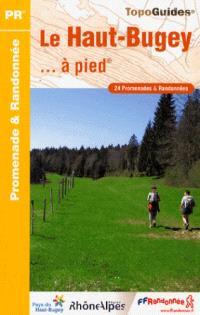 Le Haut-Bugey... à pied : les pays de France : 24 promenades et randonnées