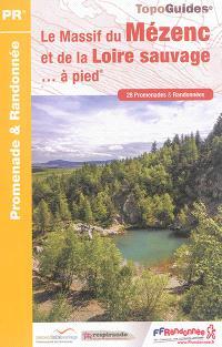 Le massif du Mézenc et de la Loire sauvage... à pied : 28 promenades et randonnées