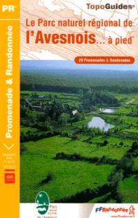Le parc naturel régional de l'Avesnois... à pied : 29 promenades & randonnées : le sentier GR de Pays Val de Sambre et Marbriers, le sentier GR de Pays Fagne et Val Joly, le sentier GR de Pays Forges et Etangs, le sentier GR de Pays Bocages et Maroilles