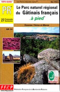 Le parc naturel régional du Gâtinais français à pied : 27 promenades et randonnées : Essone, Seine-et-Marne