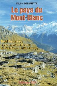 Le pays du Mont-Blanc : 9 itinéraires et roches du Mont-Blanc et du haut Faucigny