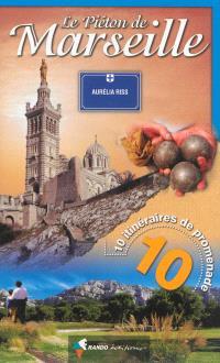 Le piéton de Marseille : 10 itinéraires de promenade