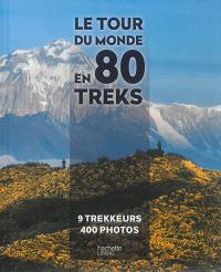 Le tour du monde en 80 treks : 9 trekkeurs, 400 photos