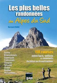 Les plus belles randonnées des Alpes du Sud : 118 courses entre lacs, vallons & sommets du Gélas au Grand Galibier : Ecrins, Briançonnais, Gapençais, Embrunais, Queyras, Dévoluy, Ubaye, Verdon, Mercantour...