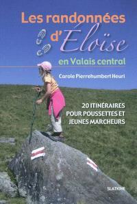 Les randonnées d'Eloïse, Les randonnées d'Eloïse en Valais central : 20 itinéraires pour poussettes et jeunes marcheurs
