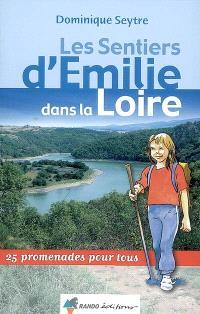 Les sentiers d'Emilie dans la Loire : 25 promenades pour tous