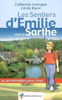 Les sentiers d'Emilie dans la Sarthe : 25 promenades pour tous
