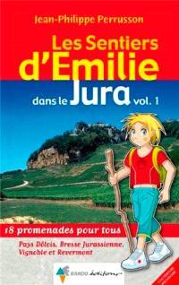 Les sentiers d'Emilie dans le Jura : 18 promenades pour tous. Volume 1, Pays dôlois, Bresse jurasienne, vignoble et Revermont