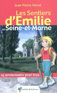 Les sentiers d'Emilie en Seine-et-Marne : 25 promenades pour tous