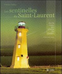 Les sentinelles du Saint-Laurent  : sur la route des phares du Québec