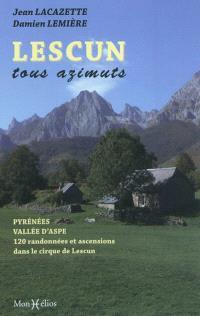 Lescun tous azimuts : Pyrénées, vallée d'Aspe : 120 randonnées et ascensions dans le cirque de Lescun
