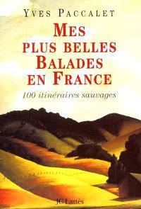 Mes plus belles balades en France : 100 promenades sauvages