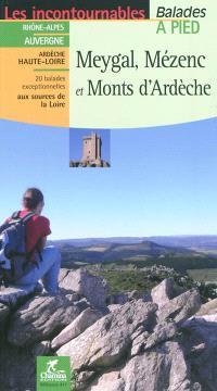 Meygal, Mézenc et monts d'Ardèche : Rhône-Alpes, Auvergne, Ardèche, Haute-Loire : 20 balades exceptionnelles aux sources de la Loire