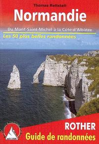 Normandie : du Mont-Saint-Michel à la Côte d'Albâtre : 50 randonnées sélectionnées sur la côte et dans les terres