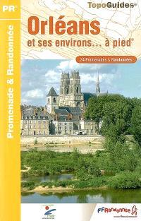 Orléans et ses environs... à pied : 24 promenades & randonnées