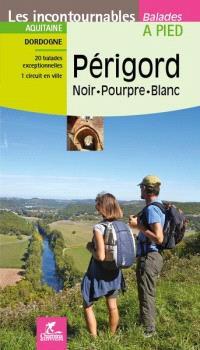 Périgord, noir, pourpre, blanc : Aquitaine, Dordogne : 20 balades exceptionnelles, 1 circuit en ville