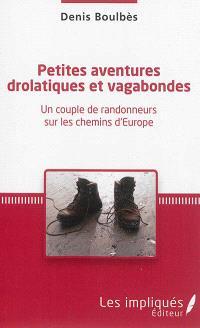 Petites aventures drolatiques et vagabondes : un couple de randonneurs sur les chemins d'Europe