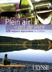 Plein air et art de vivre  : 125 séjours épicuriens au Québec