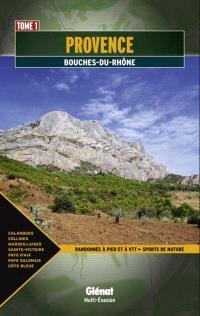 Provence. Volume 1, Bouches-du-Rhône : randonnée à pied et à vtt, sports de nature