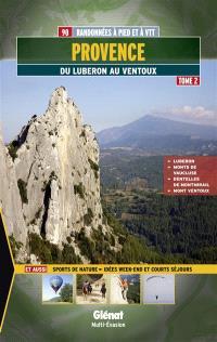 Provence. Volume 2, Du Luberon au Ventoux : 90 randonnées à pied et à VTT