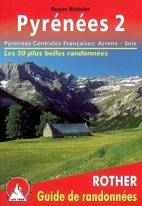 Pyrénées. Volume 2, Pyrénées centrales françaises : d'Arrens à Seix : 50 des plus belles randonnées pédestres dans les vallées et sur les sommets des Pyrénées centrales françaises