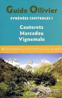 Pyrénées centrales : randonnées, ascensions, escalades. Volume 1, Cauterets, Marcadau, Vignemale : 286 itinéraires