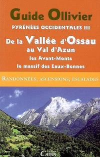 Pyrénées occidentales. Volume 3, De la vallée d'Ossau au val d'Azun : les Avant-Monts, le massif calcaire des Eaux-Bonnes, 204 itinéraires : randonnées, ascensions, escalades