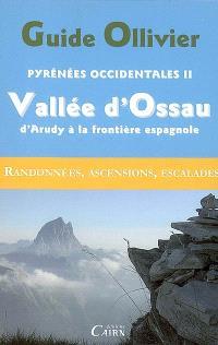 Pyrénées occidentales. Volume 2, Vallée d'Ossau, d'Arudy à la frontière espagnole : randonnées, ascensions, escalades