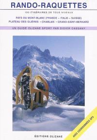 Rando-raquettes : 100 itinéraires de tous niveaux : pays du Mont-Blanc (France-Italie-Suisse), plateau des Glières, Chablais (France-Suisse), Grand-Saint-Bernard (Suisse-Italie)