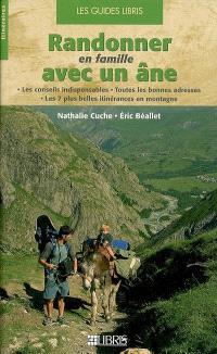 Randonner en famille avec un âne : les conseils indispensables, toutes les bonnes adresses, les 7 plus belles itinérances en montagne