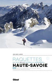 Raquettes, les plus belles balades et randonnées : Haute-Savoie. Volume 1, Gavot, val d'Abondance, vallée Verte, Brévon, vallée d'Aulps, vallée du Giffre
