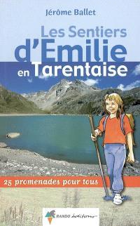 Savoie. Volume 1, Les sentiers d'Emilie en Tarentaise : 25 promenades pour tous