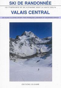 Ski de randonnée, Valais central : 120 itinéraires de ski-alpinisme dont la Haute Route