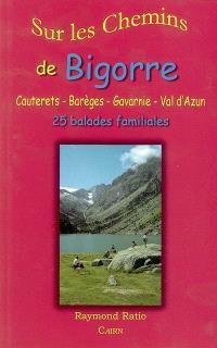 Sur les chemins de Bigorre : Cauterets, Barèges, Gavarnie, Val d'Azun : 25 balades familiales