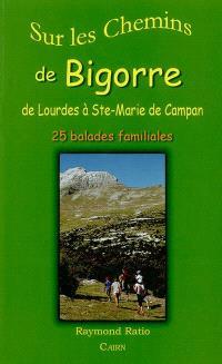 Sur les chemins de Bigorre : de Lourdes à Ste-Marie de Campan : 25 balades familiales