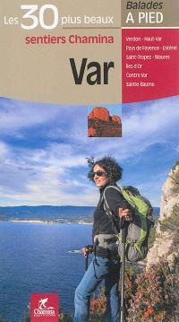 Var : les 30 plus beaux sentiers Chamina : Verdon, Haut-Var, Pays de Fayence, Estérel, Saint-Tropez, Maures, îles d'Or, Centre Var, Sainte-Baume