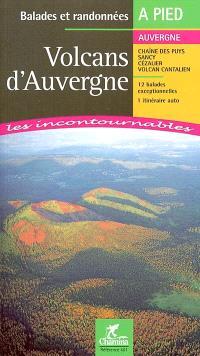Volcans d'Auvergne : balades et randonnées : Chaîne des Puys de Sancy, Cézalier, volcan cantalien