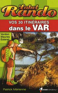 Vos 30 itinéraires dans le Var