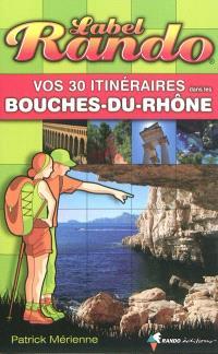 Vos 30 itinéraires dans les Bouches-du-Rhône