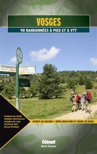 Vosges : 90 randonnées à pied et à VTT : Vosges du Nord, Vosges centrales, Vosges du Sud, plateau des mille étangs