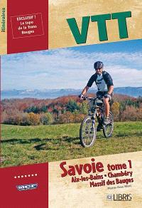 VTT Savoie. Volume 1, Aix-les-Bains, Chambéry, massif des Bauges