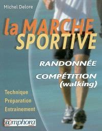 La marche sportive : randonnée et compétition (walking) : technique, préparation, entraînement