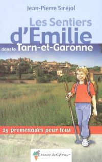 Les sentiers d'Emilie dans le Tarn-et-Garonne : 25 promenades pour tous