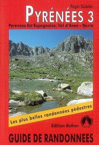 Pyrénées. Volume 3, Pyrénées orientales espagnoles : du val d'Aran à Nuria (avec l'Andorre) : 50 des plus belles randonnées pédestres dans les vallées et sur les sommets des Pyrénées orientales espagnoles