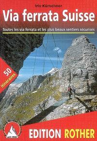 Via ferrata Suisse : les 32 via ferrata de Suisse, ainsi que les 23 plus beaux sentiers sécurisés dont une excursion de cinq jours