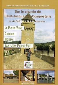 Sur le chemin de Saint-Jacques-de-Compostelle : la via Podiensis, la voie historique : Le Puy-en-Velay, Conques, Moissac, Saint-Jean-Pied-de-Port