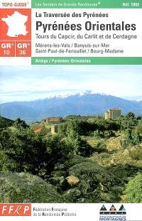 Les Pyrénées-Orientales : tours du Capcir, du Carlit et de Cerdagne : GR10, GR 36 : la traversée des Pyrénées : Ariège-Pyrénées-Orientales