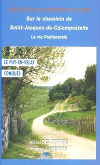 Sur le chemin de Saint-Jacques, du Puy-en-Velay à Conques : chemin à suivre, hébergements, patrimoine, anecdotes, historique