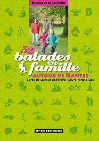 52 balades en famille autour de Nantes : bords de Loire et de l'Erdre, Gâvre, Grand-Lieu