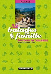52 balades en famille autour de Valence : Tournon, Romans, Crest
